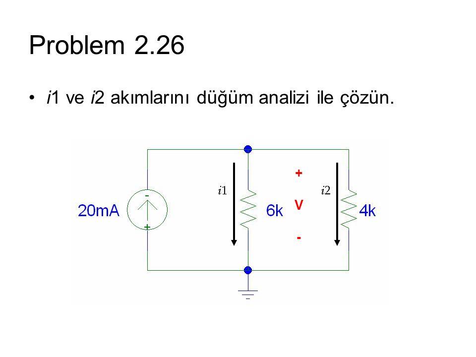 Problem 2.26 i1 ve i2 akımlarını düğüm analizi ile çözün. + V -