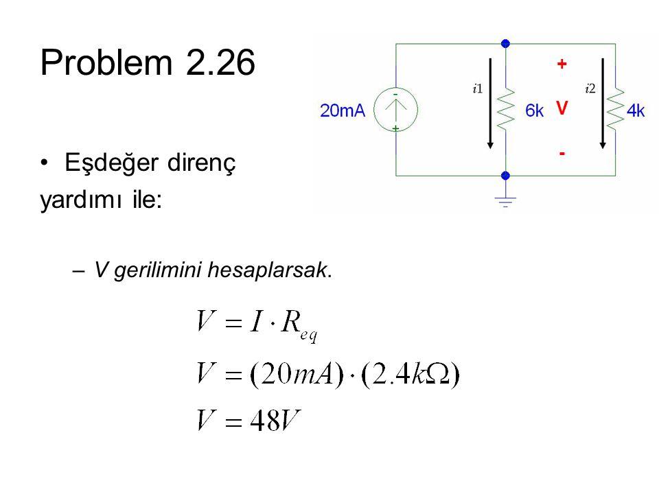 Problem 2.26 Eşdeğer direnç yardımı ile: V gerilimini hesaplarsak. + V