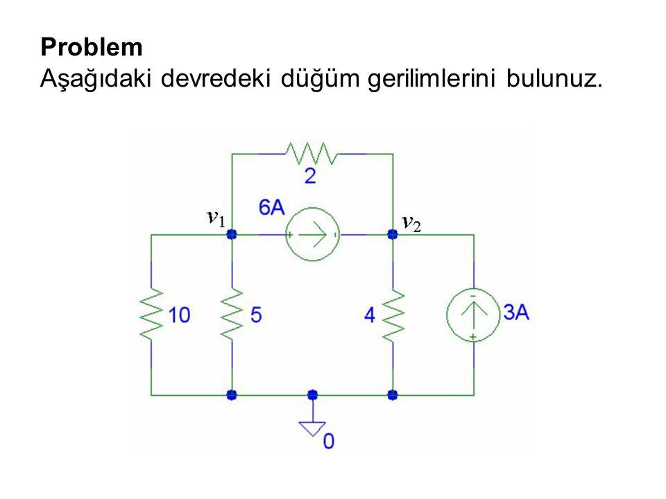 Problem Aşağıdaki devredeki düğüm gerilimlerini bulunuz.