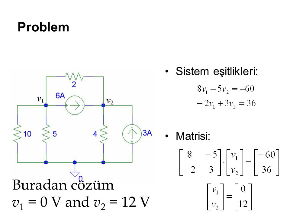 Buradan cözüm v1 = 0 V and v2 = 12 V Problem Sistem eşitlikleri:
