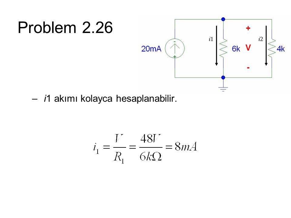 Problem 2.26 + V - i1 akımı kolayca hesaplanabilir.