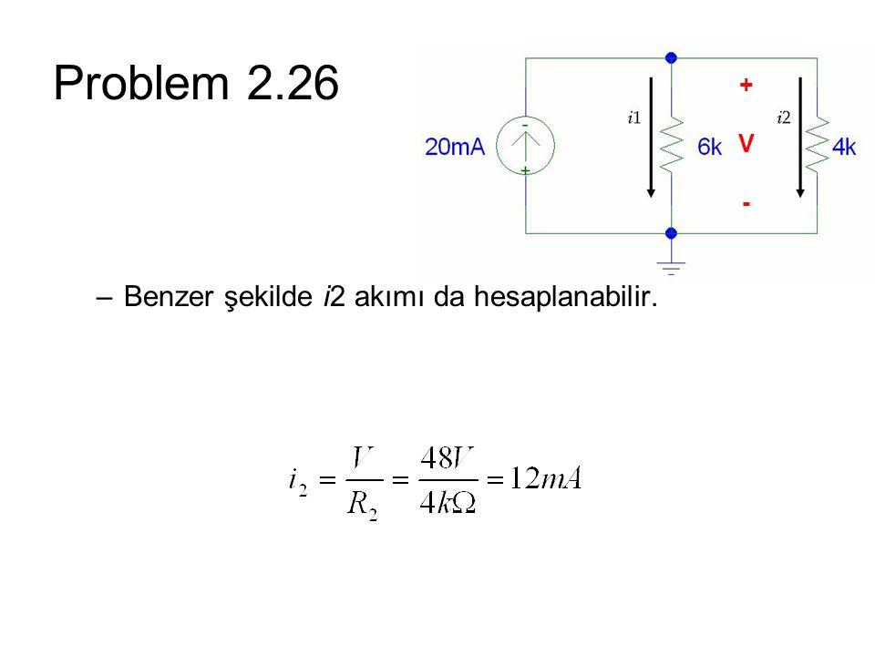 Problem 2.26 + V - Benzer şekilde i2 akımı da hesaplanabilir.