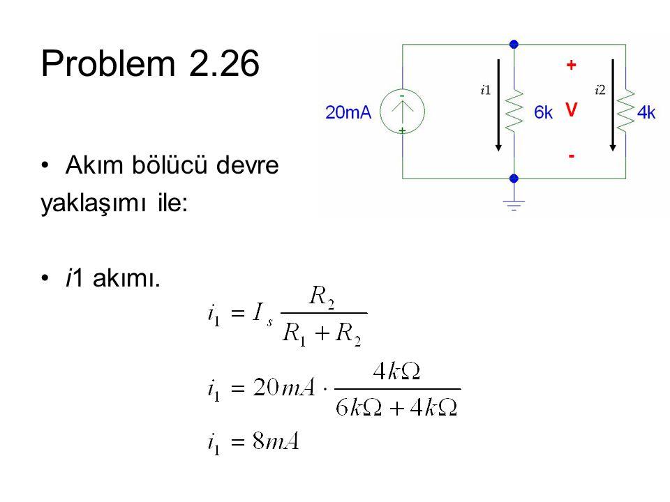 Problem 2.26 + V - Akım bölücü devre yaklaşımı ile: i1 akımı.