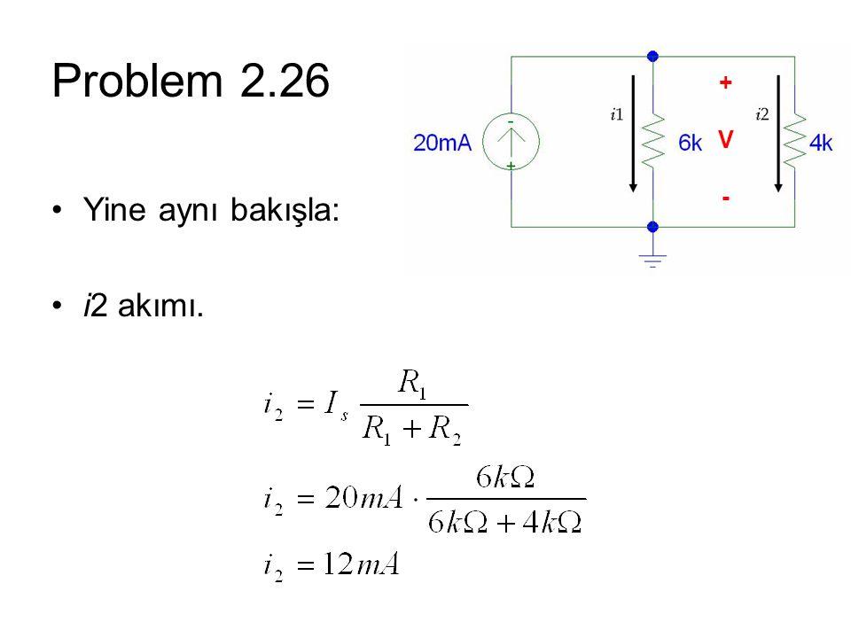 Problem 2.26 + V - Yine aynı bakışla: i2 akımı.