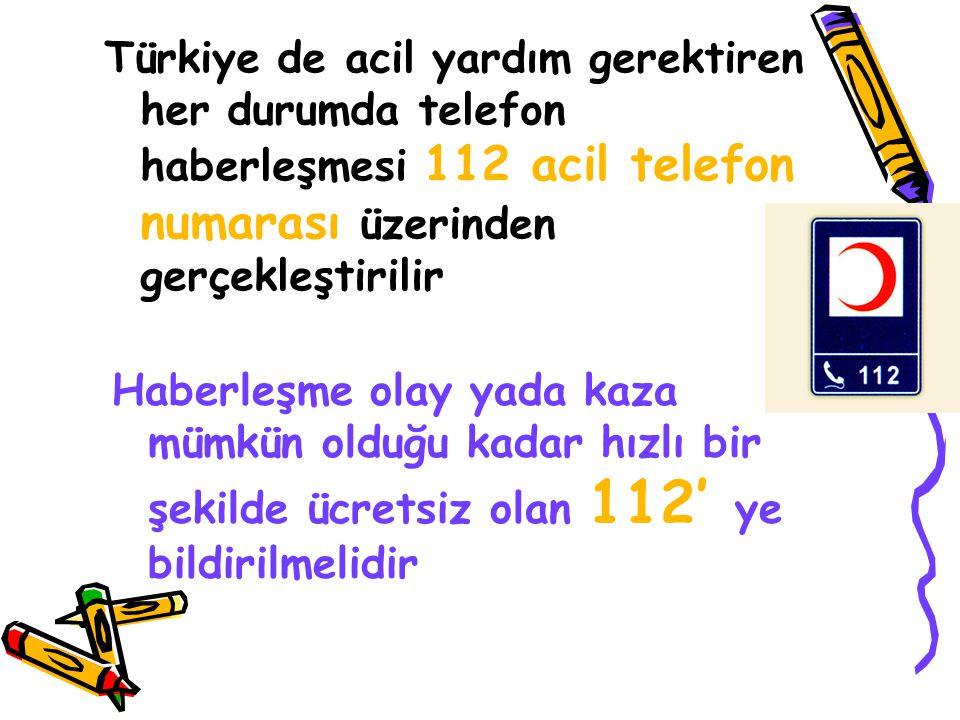 Türkiye de acil yardım gerektiren her durumda telefon haberleşmesi 112 acil telefon numarası üzerinden gerçekleştirilir