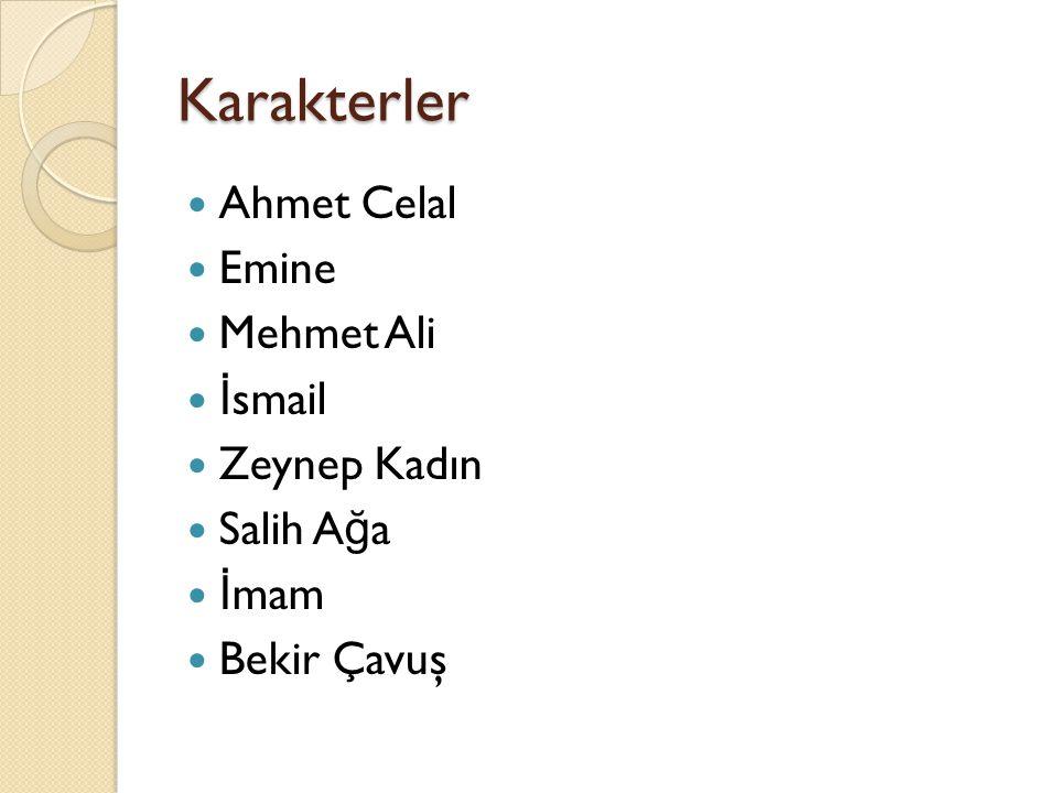 Karakterler Ahmet Celal Emine Mehmet Ali İsmail Zeynep Kadın Salih Ağa