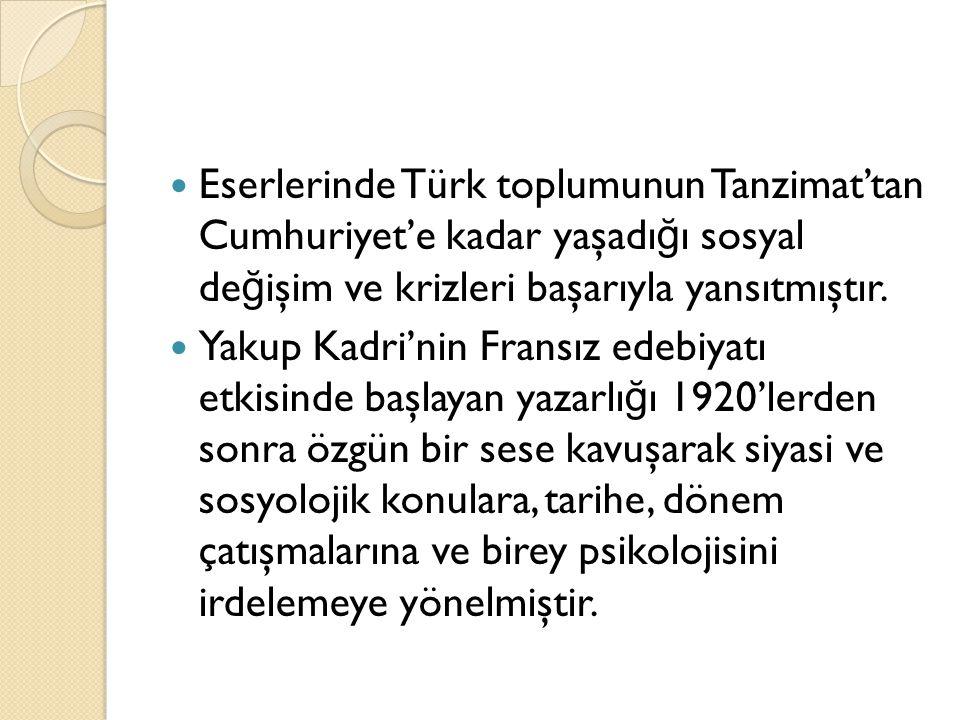 Eserlerinde Türk toplumunun Tanzimat'tan Cumhuriyet'e kadar yaşadığı sosyal değişim ve krizleri başarıyla yansıtmıştır.