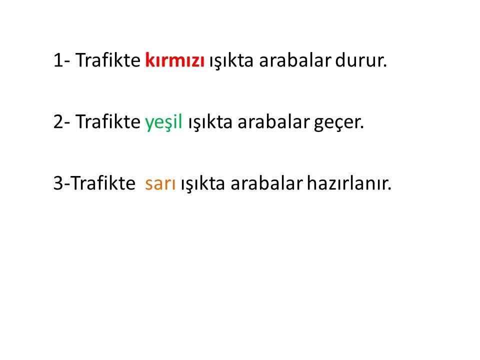 1- Trafikte kırmızı ışıkta arabalar durur