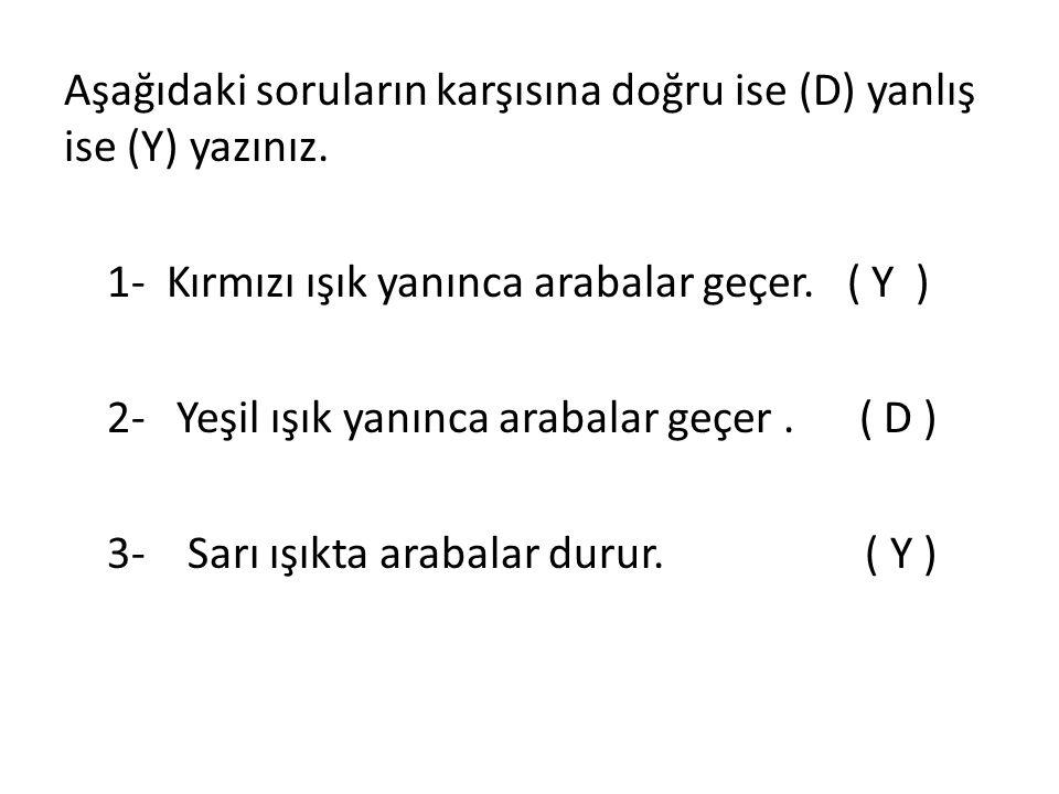 Aşağıdaki soruların karşısına doğru ise (D) yanlış ise (Y) yazınız