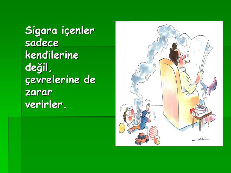 Sigara içenler sadece kendilerine değil, çevrelerine de zarar verirler.