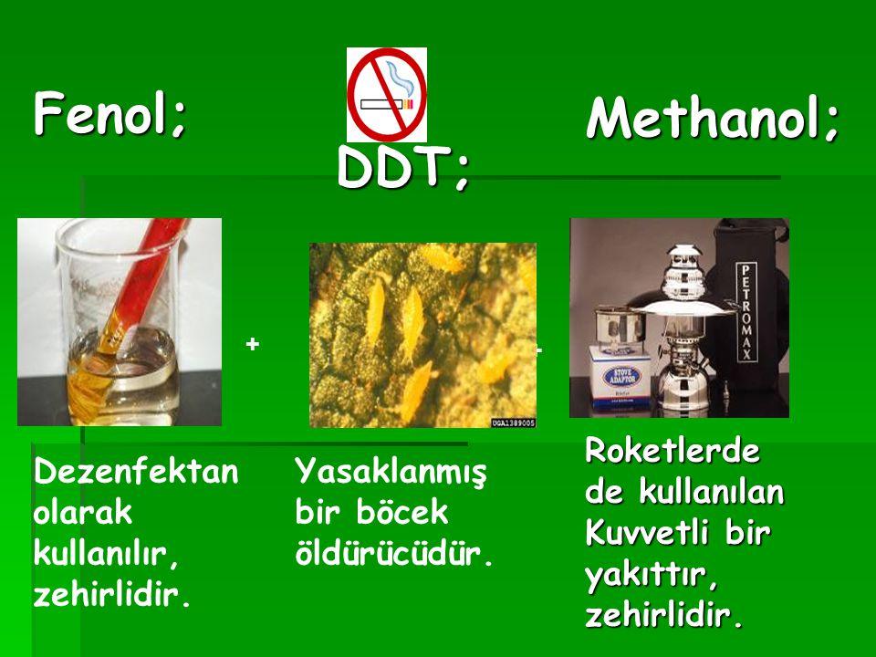 Fenol; Methanol; DDT; Roketlerde de kullanılan Kuvvetli bir yakıttır,