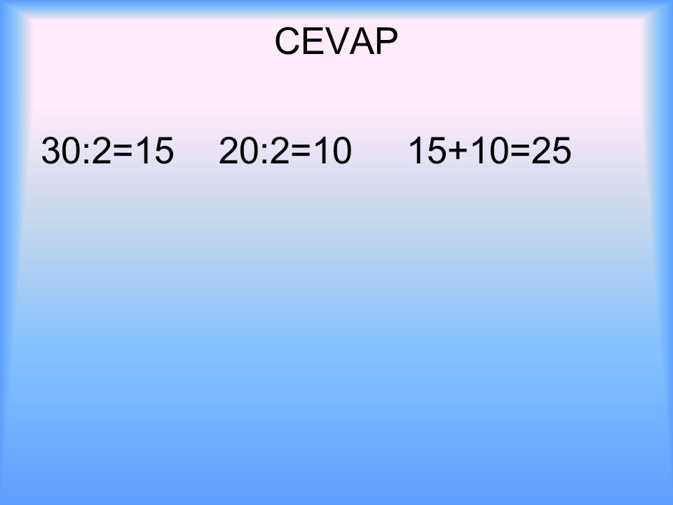 CEVAP 30:2=15 20:2=10 15+10=25