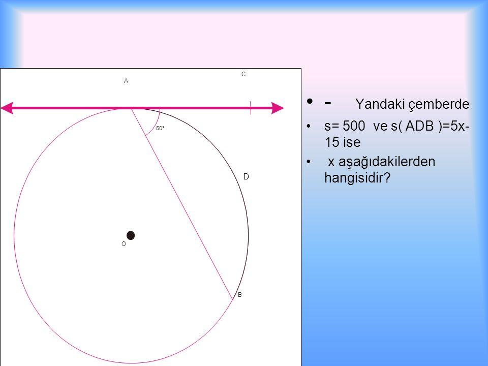 - Yandaki çemberde s= 500 ve s( ADB )=5x-15 ise