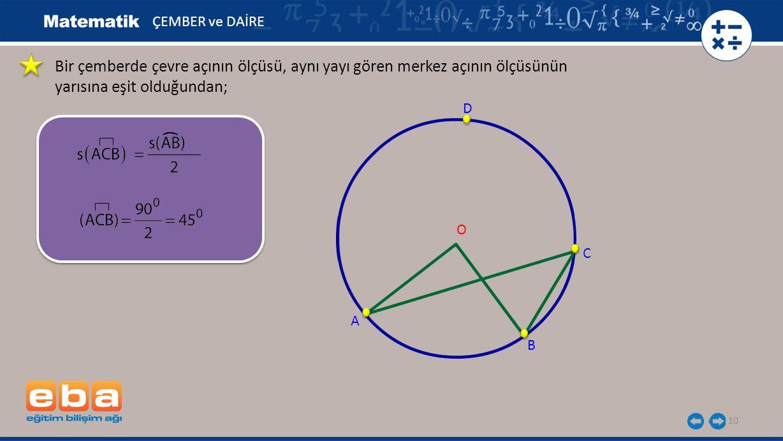 ÇEMBER ve DAİRE Bir çemberde çevre açının ölçüsü, aynı yayı gören merkez açının ölçüsünün yarısına eşit olduğundan;