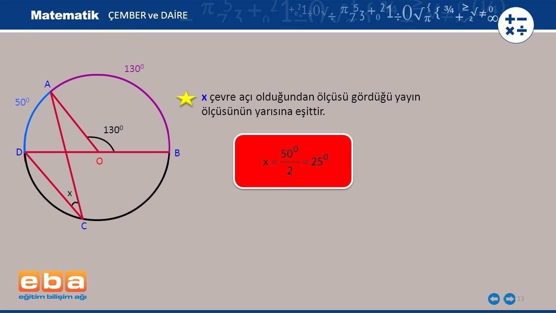 ÇEMBER ve DAİRE 1300. A. x çevre açı olduğundan ölçüsü gördüğü yayın ölçüsünün yarısına eşittir. 500.