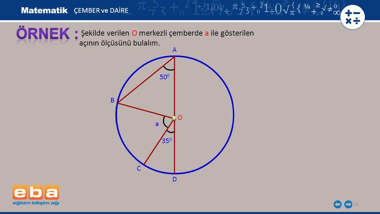 ÖRNEK : Şekilde verilen O merkezli çemberde a ile gösterilen