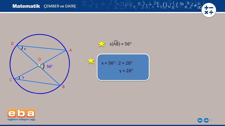 ( s(AB) = 560 x = 560 : 2 = 280 y = 280 ÇEMBER ve DAİRE D x A O 560 y