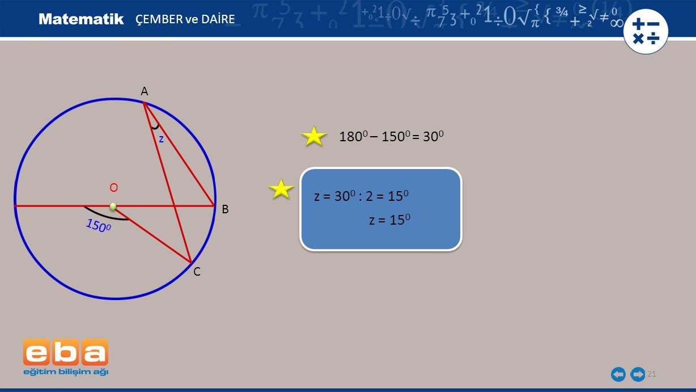 1800 – 1500 = 300 z = 300 : 2 = 150 z = 150 ÇEMBER ve DAİRE A z O B