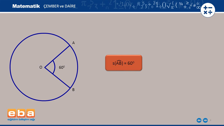 ÇEMBER ve DAİRE A ( s(AB) = 600 O 600 B