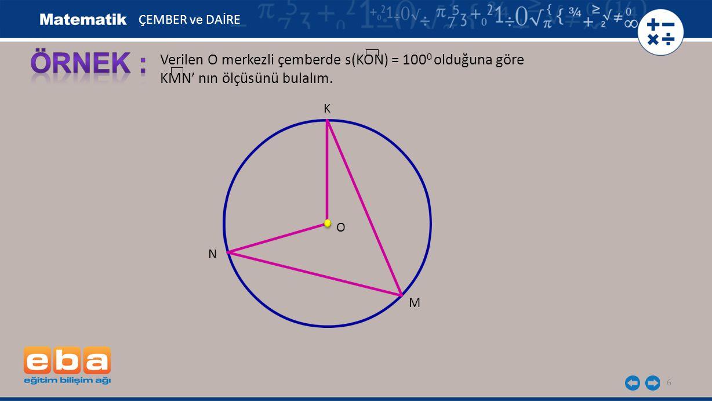 ÖRNEK : Verilen O merkezli çemberde s(KON) = 1000 olduğuna göre