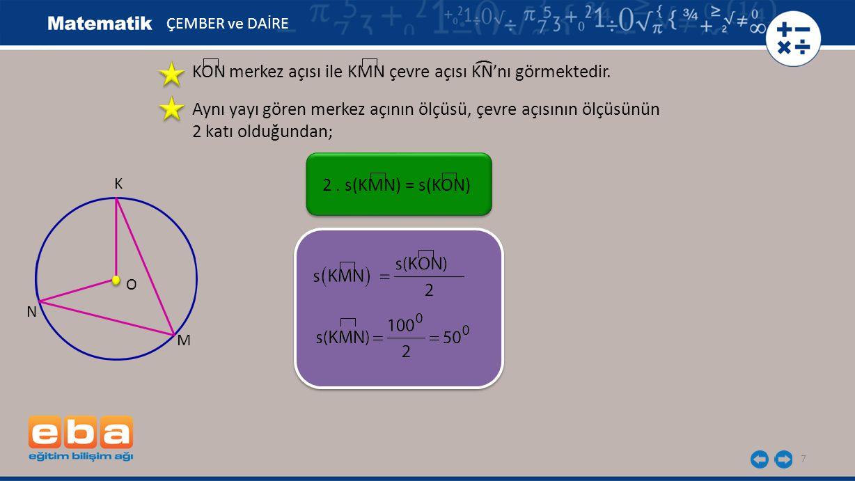 KON merkez açısı ile KMN çevre açısı KN'nı görmektedir.