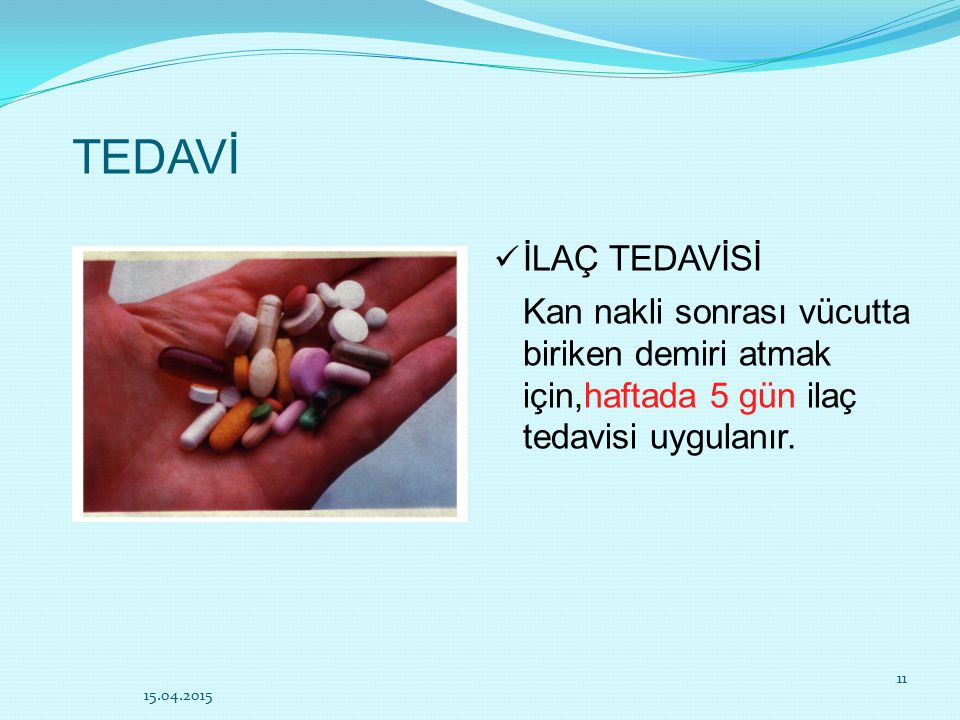 TEDAVİ İLAÇ TEDAVİSİ. Kan nakli sonrası vücutta biriken demiri atmak için,haftada 5 gün ilaç tedavisi uygulanır.