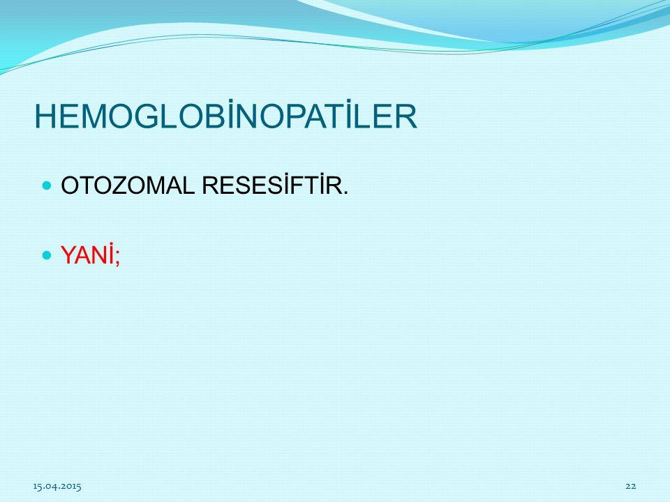 HEMOGLOBİNOPATİLER OTOZOMAL RESESİFTİR. YANİ; 12.04.2017