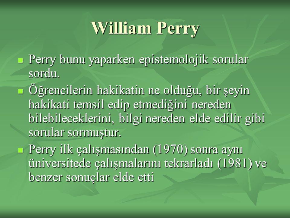 William Perry Perry bunu yaparken epistemolojik sorular sordu.