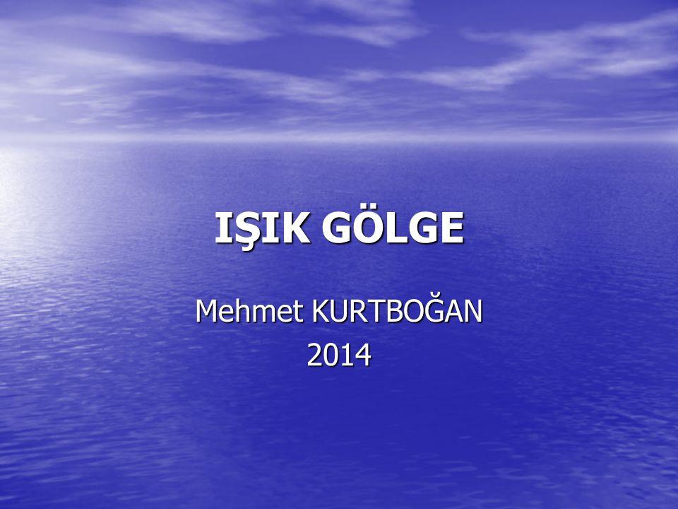 IŞIK GÖLGE Mehmet KURTBOĞAN 2014