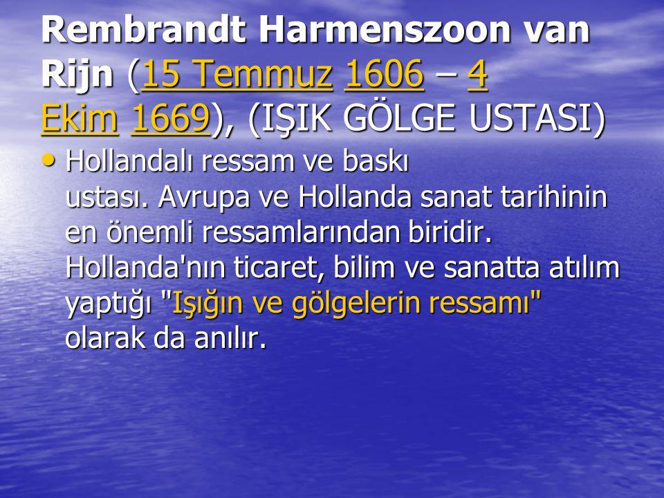 Rembrandt Harmenszoon van Rijn (15 Temmuz 1606 – 4 Ekim 1669), (IŞIK GÖLGE USTASI)