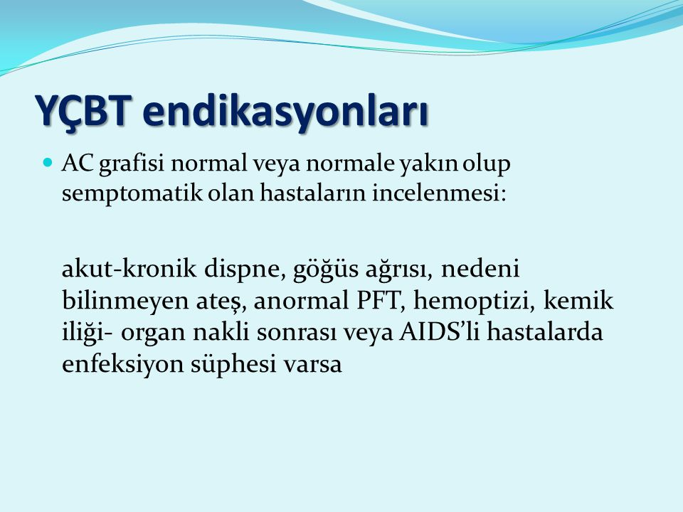 YÇBT endikasyonları AC grafisi normal veya normale yakın olup semptomatik olan hastaların incelenmesi: