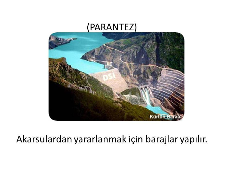(PARANTEZ) Akarsulardan yararlanmak için barajlar yapılır.
