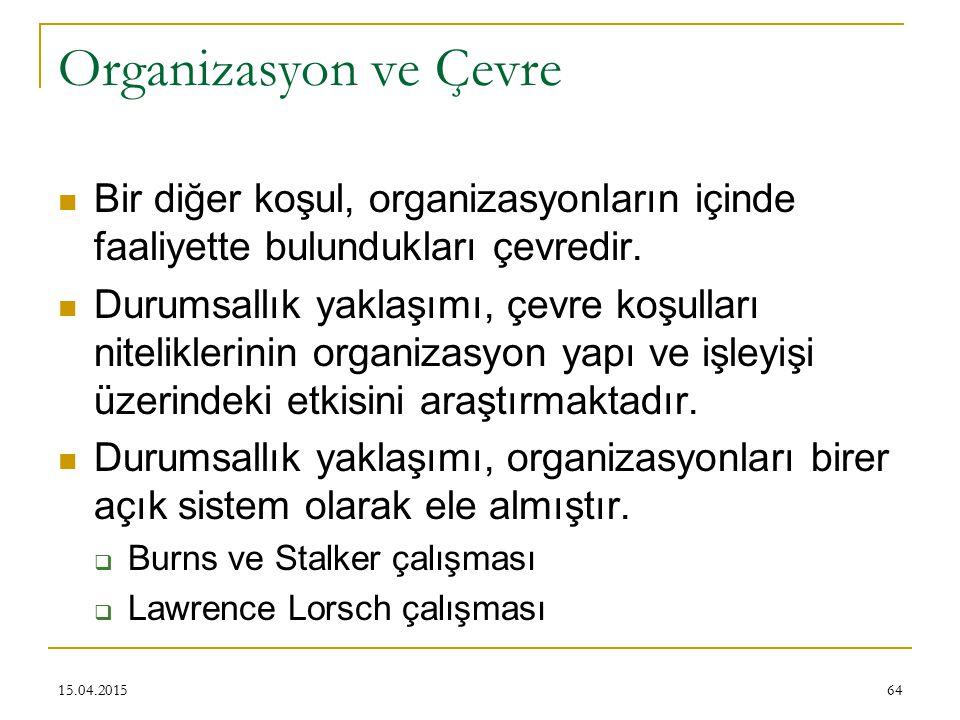 Organizasyon ve Çevre Bir diğer koşul, organizasyonların içinde faaliyette bulundukları çevredir.