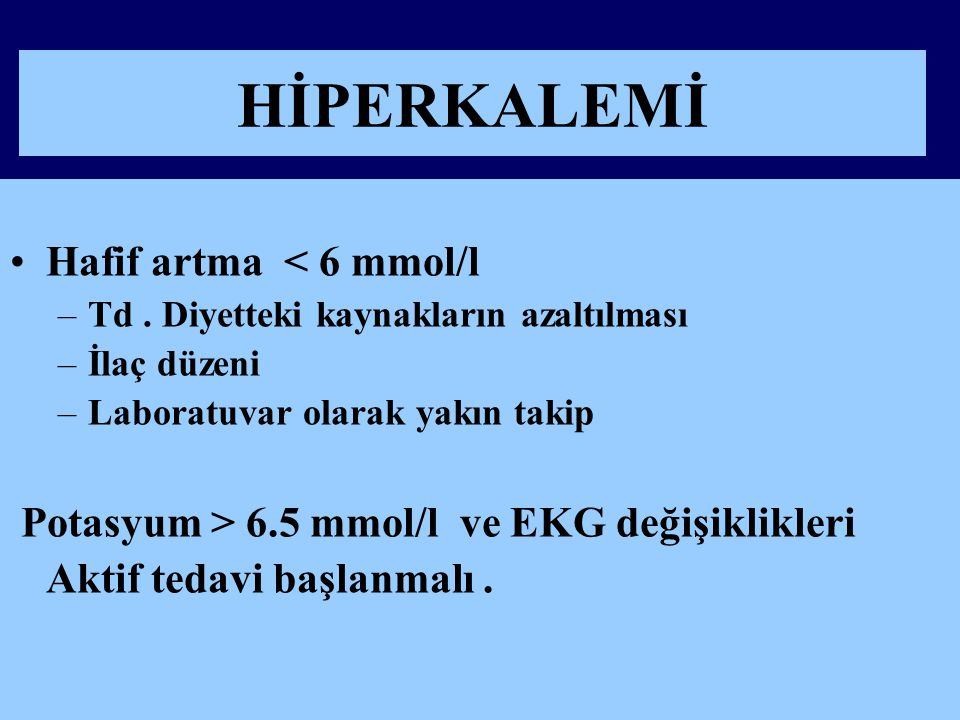 HİPERKALEMİ Hafif artma < 6 mmol/l