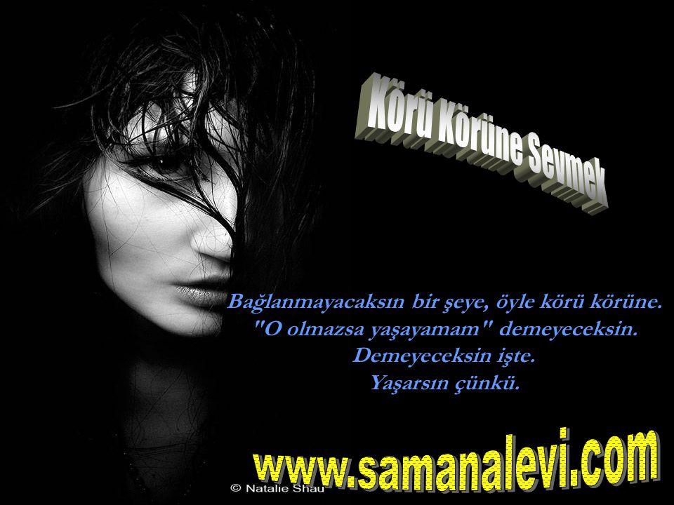Körü Körüne Sevmek www.samanalevi.com