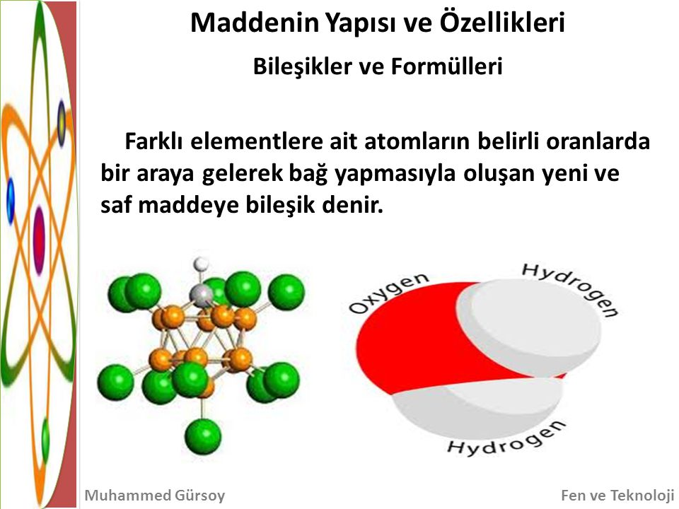 Farklı elementlere ait atomların belirli oranlarda bir araya gelerek bağ yapmasıyla oluşan yeni ve saf maddeye bileşik denir.