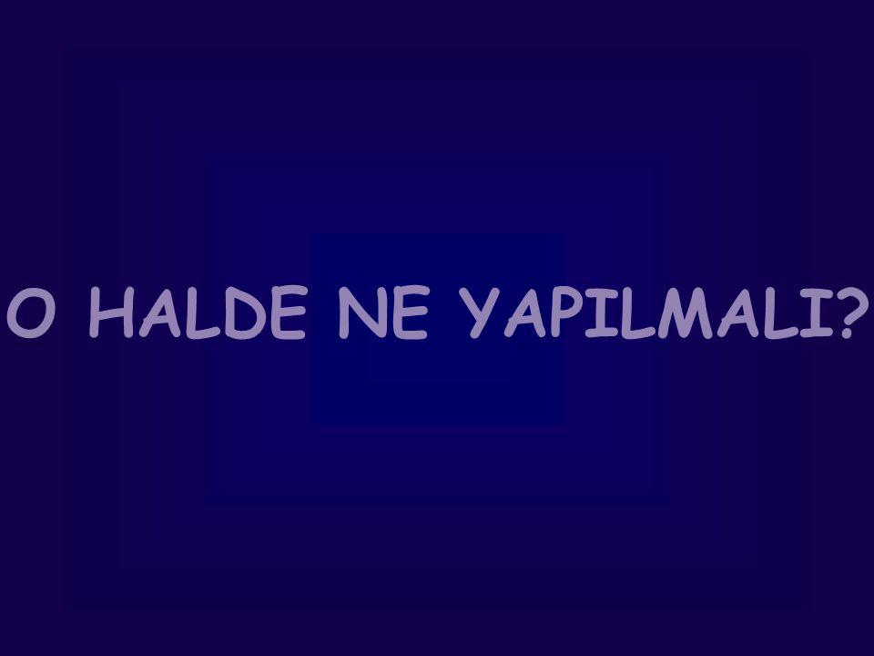 O HALDE NE YAPILMALI