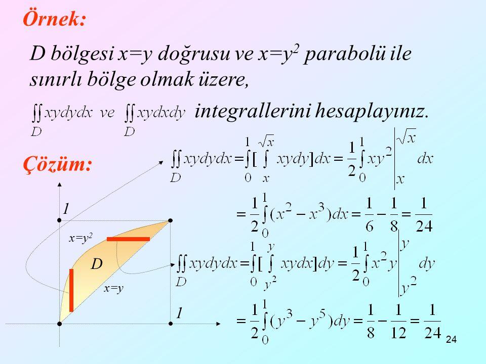 D bölgesi x=y doğrusu ve x=y2 parabolü ile sınırlı bölge olmak üzere,