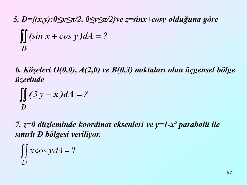 5. D={(x,y):0≤x≤π/2, 0≤y≤π/2}ve z=sinx+cosy olduğuna göre