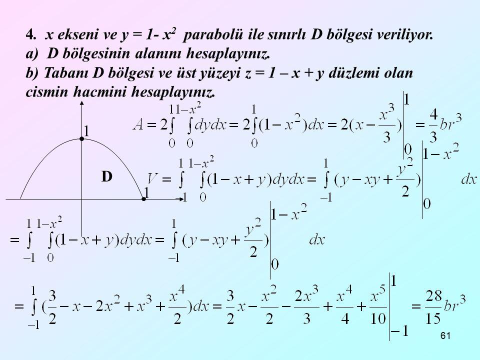 4. x ekseni ve y = 1- x2 parabolü ile sınırlı D bölgesi veriliyor.