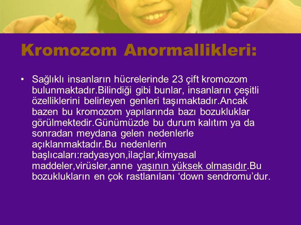 Kromozom Anormallikleri: