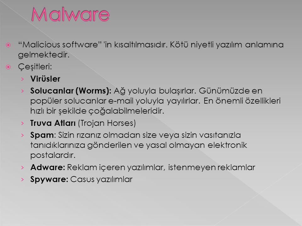 Malware Malicious software in kısaltılmasıdır. Kötü niyetli yazılım anlamına gelmektedir. Çeşitleri:
