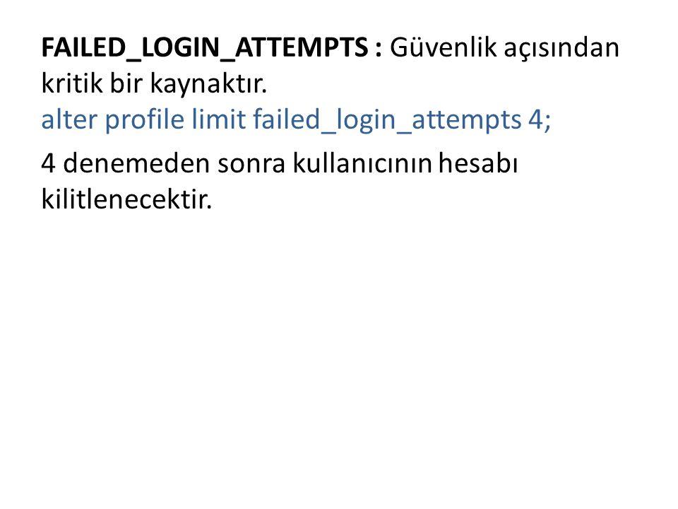 FAILED_LOGIN_ATTEMPTS : Güvenlik açısından kritik bir kaynaktır