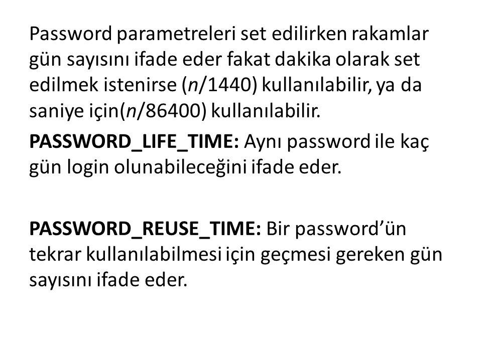 Password parametreleri set edilirken rakamlar gün sayısını ifade eder fakat dakika olarak set edilmek istenirse (n/1440) kullanılabilir, ya da saniye için(n/86400) kullanılabilir.