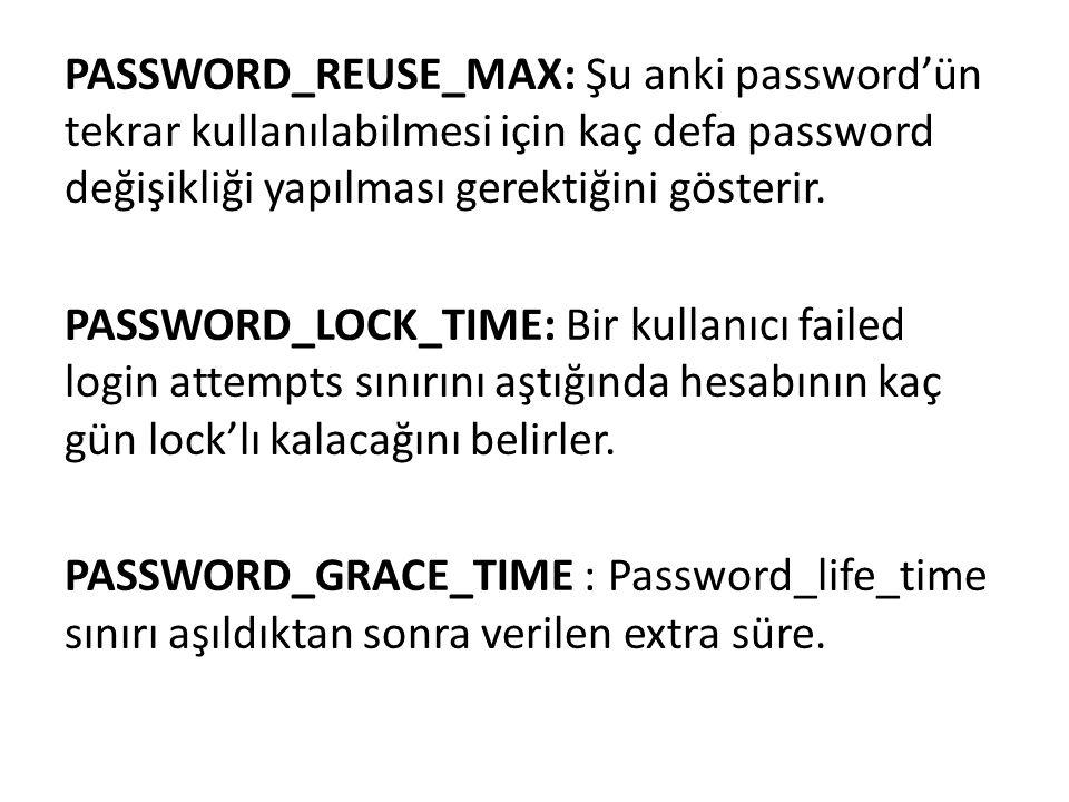 PASSWORD_REUSE_MAX: Şu anki password'ün tekrar kullanılabilmesi için kaç defa password değişikliği yapılması gerektiğini gösterir.