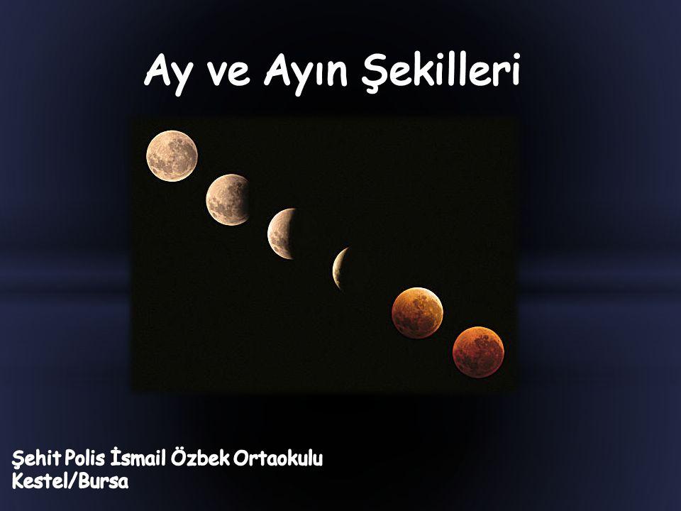 Ay ve Ayın Şekilleri Şehit Polis İsmail Özbek Ortaokulu Kestel/Bursa