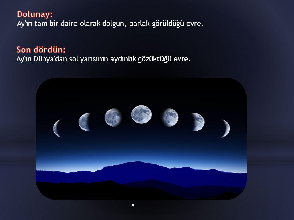 Dolunay: Ay ın tam bir daire olarak dolgun, parlak görüldüğü evre.