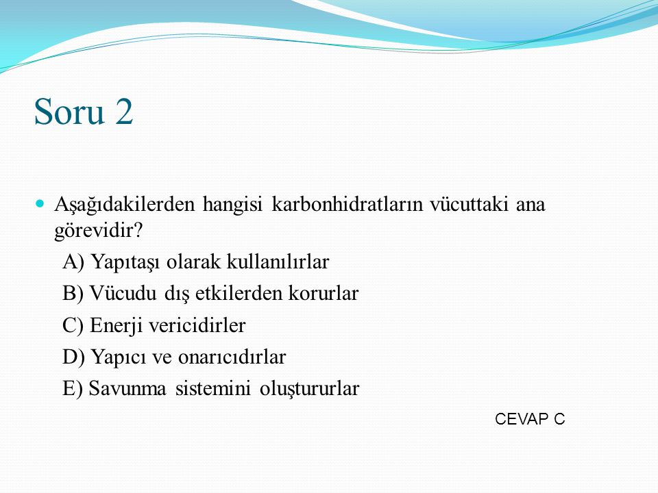 Soru 2 Aşağıdakilerden hangisi karbonhidratların vücuttaki ana görevidir A) Yapıtaşı olarak kullanılırlar.