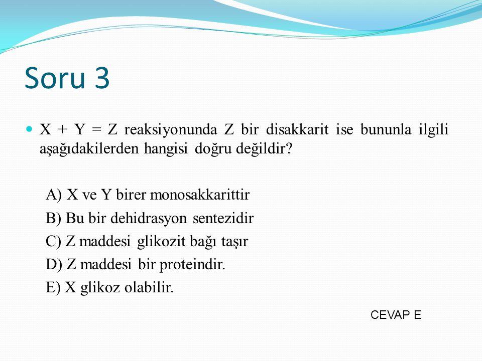 Soru 3 X + Y = Z reaksiyonunda Z bir disakkarit ise bununla ilgili aşağıdakilerden hangisi doğru değildir