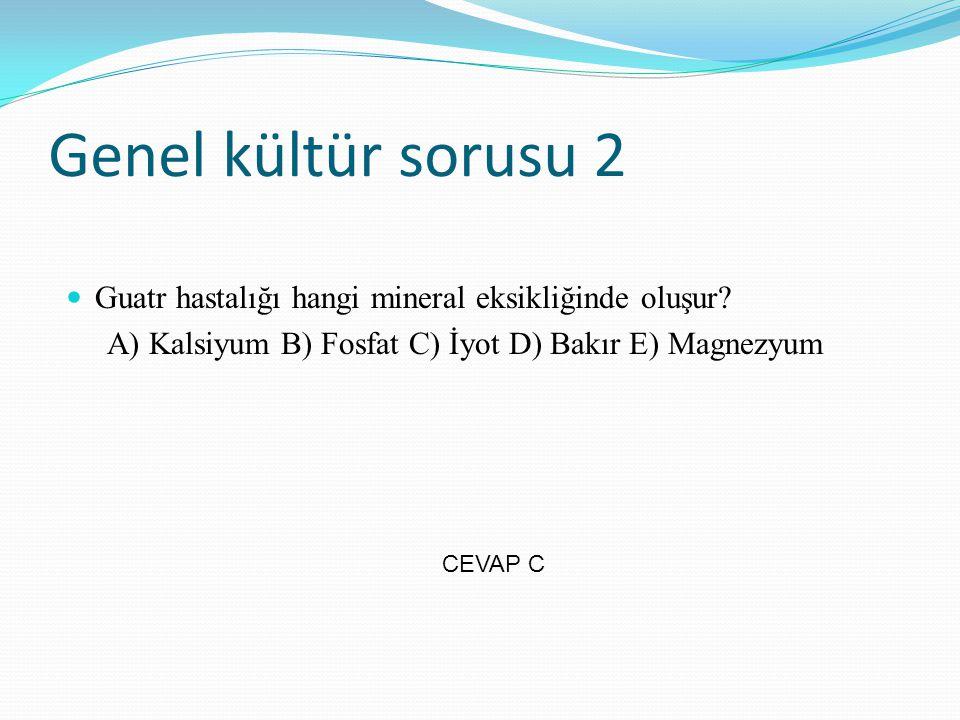 Genel kültür sorusu 2 Guatr hastalığı hangi mineral eksikliğinde oluşur A) Kalsiyum B) Fosfat C) İyot D) Bakır E) Magnezyum.